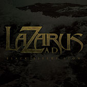 Black Rivers Flow von Lazarus A.D.