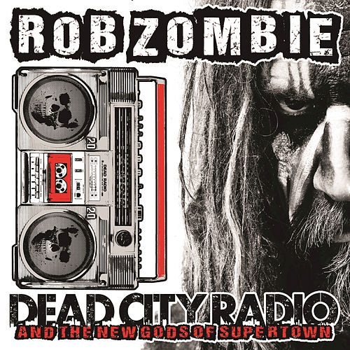 Dead City Radio And The New Gods Of Supertown by Rob Zombie