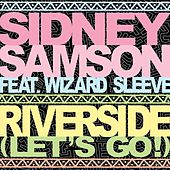 Riverside (Let's Go!) [feat. Wizard Sleeve] by Sidney Samson