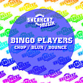 Chop / Blurr / Bounce by Bingo Players