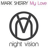 My Love by Mark Sherry