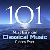 The 101 Most Essential Classical Music Pieces Ever by Various Artists