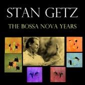 The Bossa Nova Years von Stan Getz