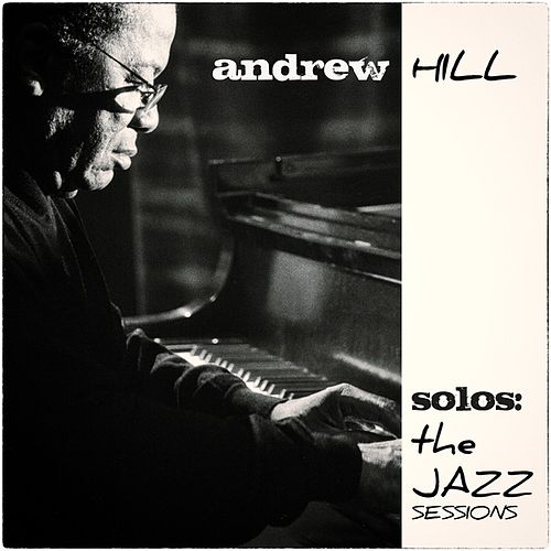 Solos: The Jazz Sessions (Andrew Hill) by Andrew Hill