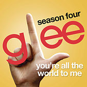 You're All The World To Me (Glee Cast Version) de Glee Cast