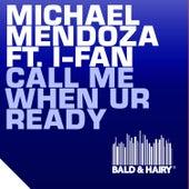 Call Me When UR Ready by Michael Mendoza