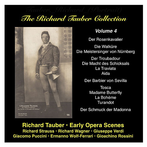 The Richard Tauber Collection, Vol. 4  Early Opera Scenes: Strauss, Wagner, Verdi, Rossini, Puccini, Wolf-Ferrari by Richard Tauber