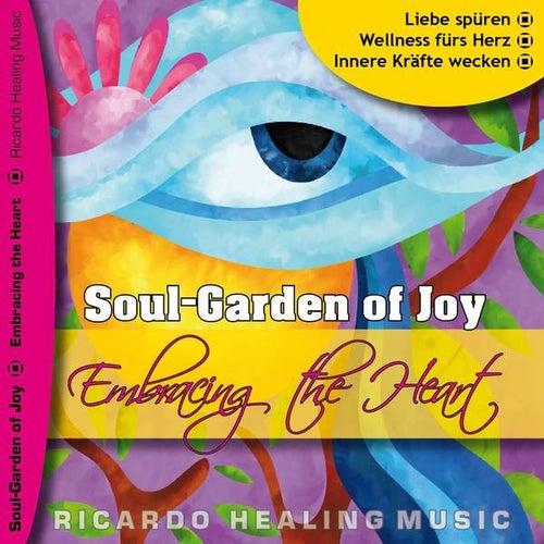 Soul-Garden of Joy - Embracing the Heart by Ricardo M.