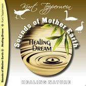 Sounds of Mother Earth - Healing Dream, Healing Nature by Kurt Tepperwein