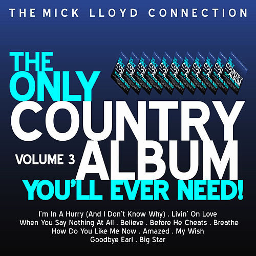 The Only Country Album You'll Ever Need! Volume 3 by The Mick Lloyd Connection