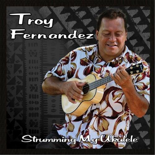 Strumming My Ukulele by Troy Fernandez