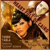 Heart Full of Cairo (feat. Pleasant Gehman) by Turbo Tabla
