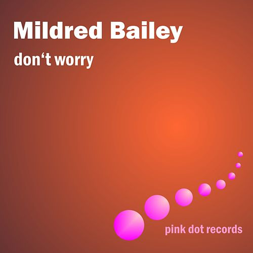 Don't Worry by Mildred Bailey
