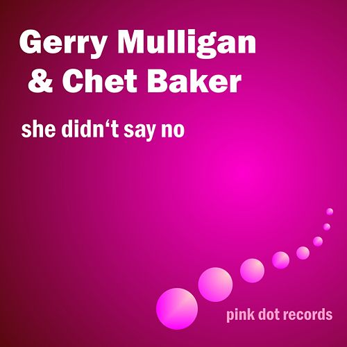 She Didn't Say No by Gerry Mulligan