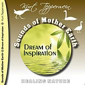 Sounds of Mother Earth - Dream of Inspiration by Kurt Tepperwein