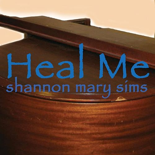 Heal Me by Shannon Mary Sims