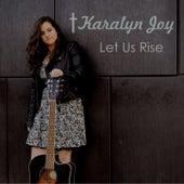 Let Us Rise by Karalyn Joy