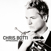 Chris Botti: Impressions by Chris Botti