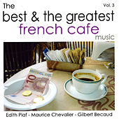 The Best & The Greatest French Cafe Music - Vol.3 by Various Artists