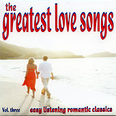 The Greatest Love Songs - Vol. Three by Various Artists
