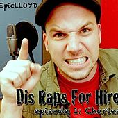 Dis Raps for Hire - EP. 1: Charles by Epiclloyd