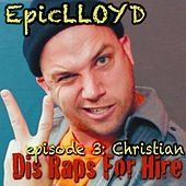 Dis Raps for Hire - EP. 3: Christian by Epiclloyd