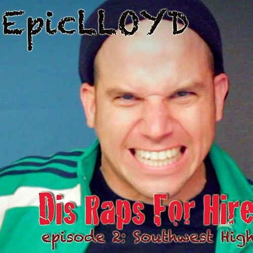 Dis Raps for Hire - Episode 2: Southwest High by Epiclloyd