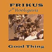 Good Thing by Frikus and the Hooligans