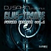 DJ Sakin Presents: Club Trance Future Edition, Vol. 1 by Various Artists
