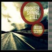 Brighter Shining Still by Jason Scott