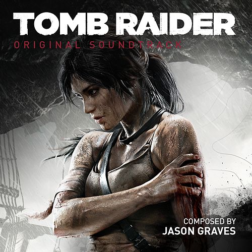 Tomb Raider (Original Soundtrack) by Jason Graves