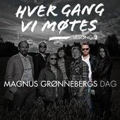 Hver gang vi møtes - Sesong 2 - Magnus Grønnebergs dag by Various Artists