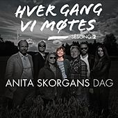 Hver gang vi møtes - Sesong 2 - Anita Skorgans Dag by Various Artists