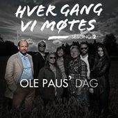 Hver gang vi møtes - Sesong 2 - Ole Paus' dag by Hver gang vi møtes - Sesong 2 - Ole Paus' dag