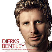 Greatest Hits / Every Mile A Memory 2003 - 2008 by Dierks Bentley
