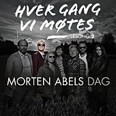 Hver gang vi møtes - Sesong 2 - Morten Abels dag by Various Artists