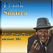 I See Your Face Before Me by Frank Sinatra