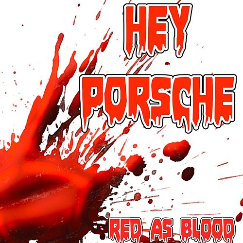 Hey Porsche by Red As Blood