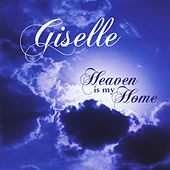 Heaven Is My Home by Giselle