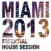 Miami 2013 - Essential House Session de Various Artists
