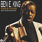 Stand By the King (Great Songs Remastered) von Ben E. King