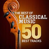 The Best of Classical Music - 50 Best Tracks (Remastered) by Various Artists