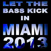 Let The Bass Kick In Miami 2013 - EP de Various Artists