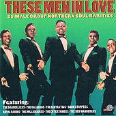 These Men In Love: Northern Soul Rarities by Various Artists
