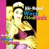 Ahi-Nama! (The Last Word in Cuban Music) de Various Artists