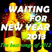 Waiting for New Year 2013: The Best Songs of 2012 by Various Artists