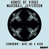 Lowdown / Give Me A Kick by House Of Virus