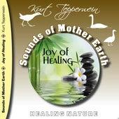 Sounds of Mother Earth - Joy of Healing, Healing Nature by Kurt Tepperwein