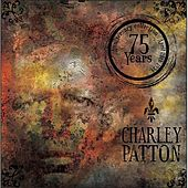 Charley Patton: 75 Years by Various Artists