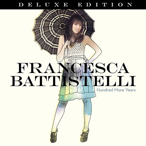 Hundred More Years Deluxe by Francesca Battistelli